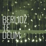 Berlioz Te Deum : Sydney Philharmonia Choirs