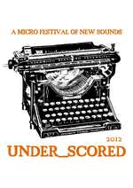 UNDER_SCORED micro festival of new sounds