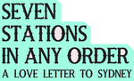 Seven Stations - in any order - a love poem for Sydney