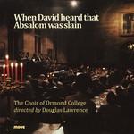 When David heard that Absalom was slain / The Choir of Ormond College.default/product?slug=when-david-heard-that-absalom-was-slain