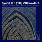 Mass of the Dreaming / Brisbane Chamber Choir, Graeme Morton (director).default/product?slug=mass-of-the-dreaming