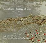 Çanakkale : Gallipoli songs / Ayşe Göknur Shanal (soprano), Patrick Keith, Erberk Eryilmaz, Ross Fiddes (piano).default/product?slug=canakkale-gallipoli-songs