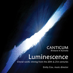 Luminescence : choral works shining from the 20th and 21st centuries / Canticum Chamber Choir, Emily Cox music director.default/product?slug=luminescence-choral-works-shining-from-the-20th-and-21st-centuries