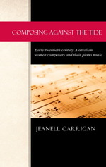 Composing against the tide : early twentieth century Australian women composers and their piano music / Jeanell Carrigan.default/product?slug=composing-against-the-tide-early-twentieth-century-australian-women-composers-and-their-piano-music