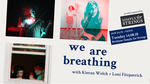We Are Breathing : with Kieran Welch and Loni Fitzpatrick