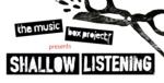 Shallow Listening