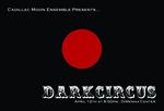 "Cadillac Moon Ensemble presents ""Dark Circus"""