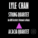 Lyle Chan – String Quartet : An AIDS Activist's Memoir in Music