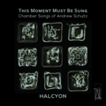 This moment must be sung : chamber songs of Andrew Schultz / Halcyon.default/product?slug=this-moment-must-be-sung-chamber-songs-of-andrew-schultz