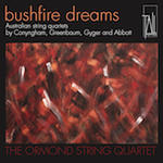 Bushfire dreams : Australian string quartets by Conyngham, Greenbaum, Gyger and Abbott / Ormond String Quartet.default/product?slug=bushfire-dreams-australian-string-quartets-by-conyngham-greenbaum-gyger-and-abbott