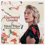 Uncovered Ground : Collected Chamber Works / Felicity Wilcox.default/product?slug=uncovered-ground-collected-chamber-works