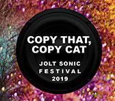 JOLT Festival 2019: Copy That, Copy Cat